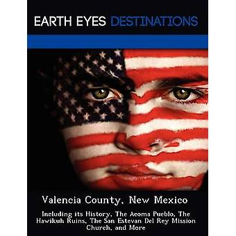 Valencia County New Mexico Including its History The Acoma Pueblo The Hawikuh Ruins The San Estevan Del Rey Mission Church and More by Black & Johnathan