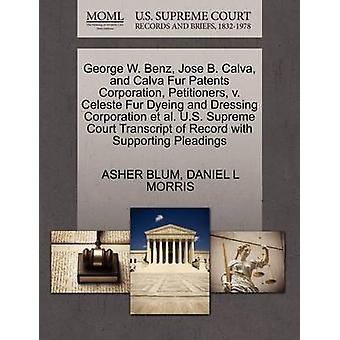 George W. Benz Jose B. Calva and Calva Fur Patents Corporation Petitioners v. Celeste Fur Dyeing and Dressing Corporation et al. U.S. Supreme Court Transcript of Record with Supporting Pleadings by BLUM & ASHER
