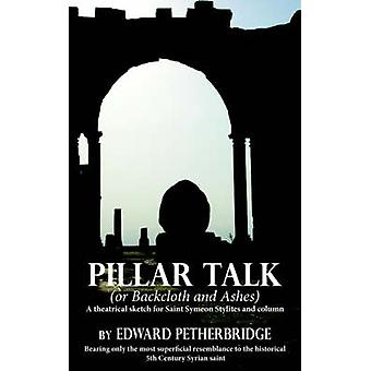 Pillar Talk Or Backcloth and Ashes by Petherbridge & Edward