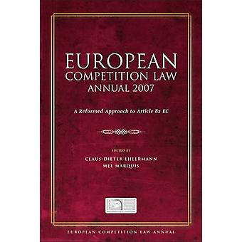 European Competition Law Annual 2007 A Reformed Approach to Article 82 EC by Ehlermann & Claus Dieter
