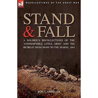 Stand  Fall A Soldiers Recollections of the Contemptible Little Army and the Retreat from Mons to the Marne 1914 by Cassells & Joe