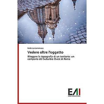 Vedere oltre loggetto by Lamonaca Federica