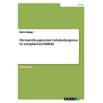Die Auswirkungen einer Gehaltsobergrenze im europischen Fuball by Gloger & Denis