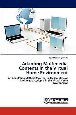 Adapting Multimedia Contents in the Virtual Home EnvironHommest by Oliveira & Jos Manuel