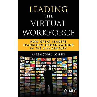 Führt die virtuelle Belegschaft: wie große Führer verwandeln Organisationen im 21. Jahrhundert (Microsoft Executive Leadership-Serie)