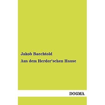 Aus Dem Herderschen Hause by Baechtold & Jakob