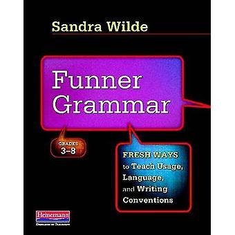 Funner Grammar - Fresh Ways to Teach Usage - Language - and Writing Co