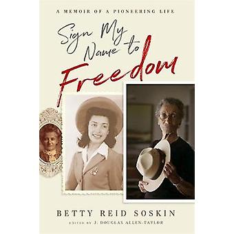 Sign My Name to Freedom - A Memoir of a Pioneering Life by Betty Reid