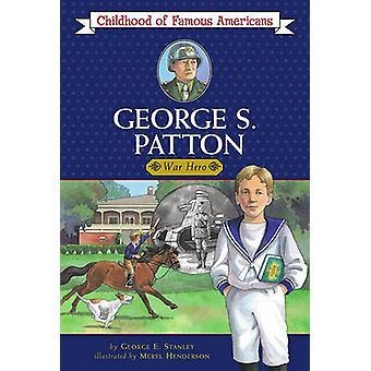 George S. Patton - War Hero by George E Stanley - Meryl Henderson - 97