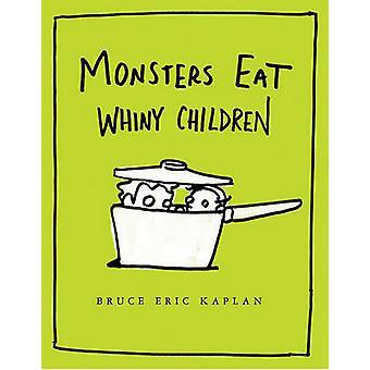 Monsters Eat Whiny Children by Bruce Eric Kaplan - Bruce Eric Kaplan