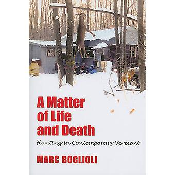 A Matter of Life and Death - Hunting in Contemporary Vermont by Marc B