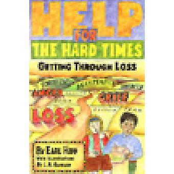 Help for the Hard Times - Getting Through Loss by Earl Hipp - 97815683
