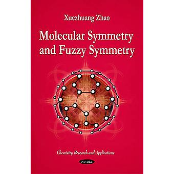 Molecular Symmetry and Fuzzy Symmetry by Xuezhuang Zhao - 97816166852