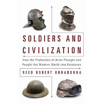 Soldiers and Civilization - How the Profession of Arms Thought and Fou