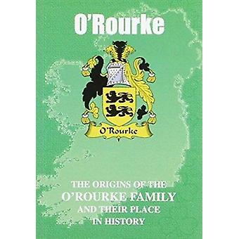 O'Rourke - The Origins of the O'Rourke Family and Their Place in Histo