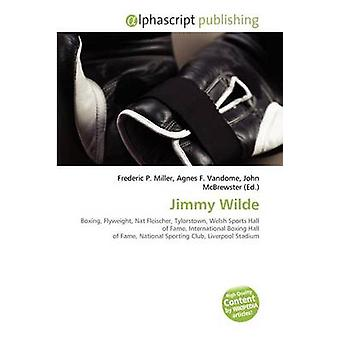Jimmy Wilde by Frederic P Miller - Agnes F Vandome - John McBrewster