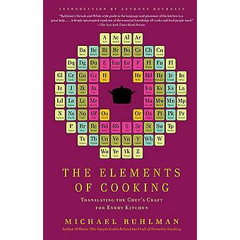 The Elements of Cooking - Translating the Chef's Craft for Every Kitch