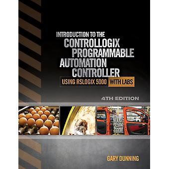 Introduction to the ControlLogix Programmable Automation Controller with Labs (Paperback) by Dunning Gary