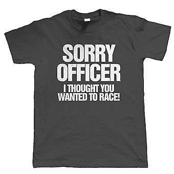 Sorry Officer I Thought You Wanted To Race, Mens Funny Car or Biker T Shirt