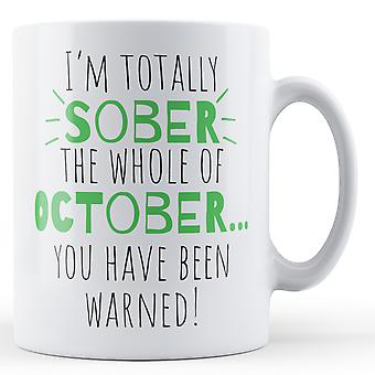 I'm Sober the whole of October... You have been warned! - Printed Mug