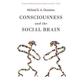 Consciousness and the Social Brain by Michael Graziano - 978019026319
