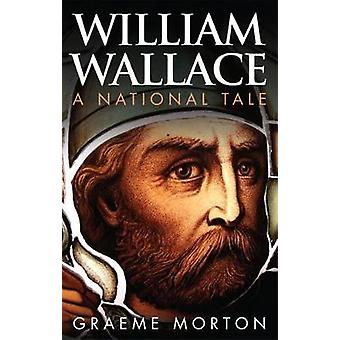 William Wallace - A National Tale (2nd Revised edition) by Graeme Mort