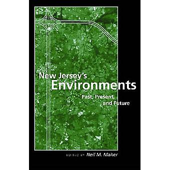 New Jersey's Environments - Past - Present - and Future by Neil M. Mah