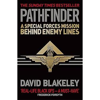 Pathfinder - A Special Forces Mission Behind Enemy Lines by David Blak