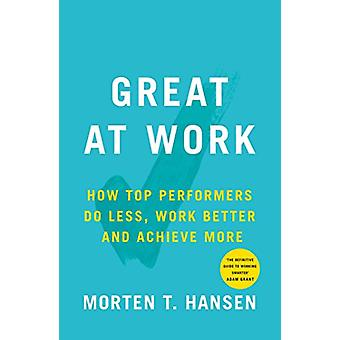 Great at Work - How To Achieve Amazing Things in Work and in Life by M