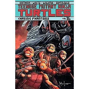 Teenage Mutant Ninja Turtles Volume 16 - Chasing Phantoms by Kevin Eas