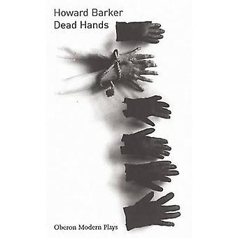 Dead Hands by Howard Barker - 9781840024647 Book