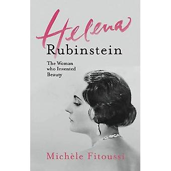 Helena Rubinstein - The Woman Who Invented Beauty by Michele Fitoussi