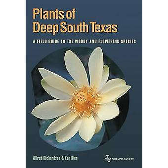 Plants of Deep South Texas - A Field Guide to the Woody and Flowering