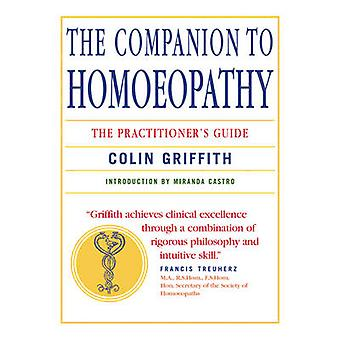 The Companion to Homoeopathy - The Practitioner's Guide by Colin Griff