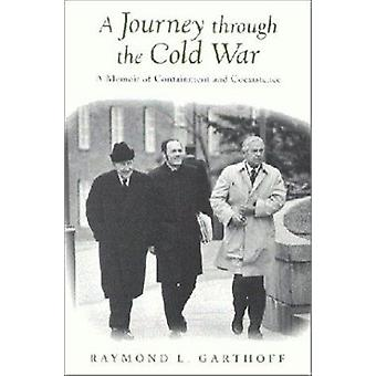 A Journey through the Cold War - A Memoir of Containment and Coexisten