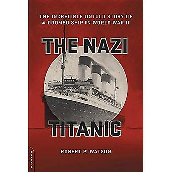 The Nazi Titanic: The�Incredible Untold Story of a�Doomed Ship in World War II