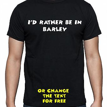 I'd Rather Be In Barley Black Hand Printed T shirt