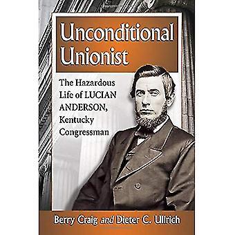 Ovillkorlig Unionist: Lucian Anderson, Kentucky kongressledamoten farliga liv
