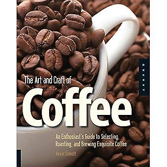 Konst och hantverk av kaffe: en entusiasts Guide till att välja rostning, bryggning, och utsökt kaffe