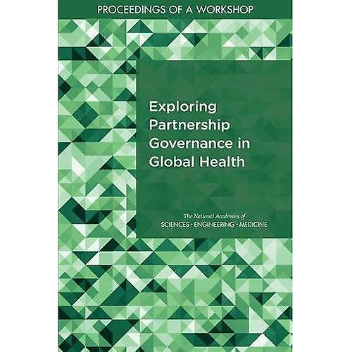 Exploring Partnership Governance in Global Health  Proceedings of a Workshop
