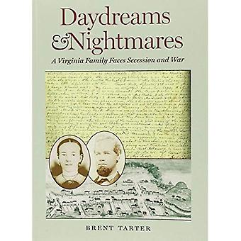 Daydreams and Nightmares: A� Virginia Family Faces Seccession and War (A Nation Divided: Studies in the Civil War Era)