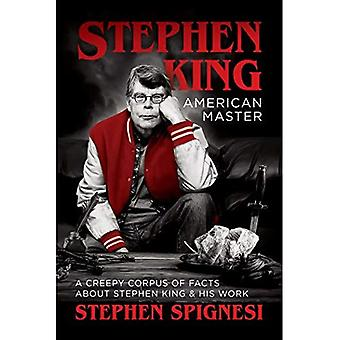 Stephen King, American Master: A Creepy Corpus of� Facts about Stephen King & His Work