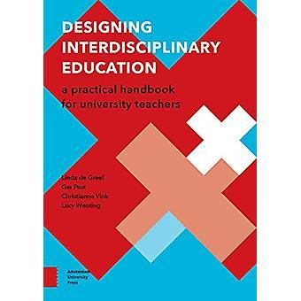 Designing Interdisciplinary Education - A Practical Handbook for Unive