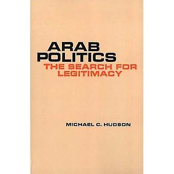 Arabische politiek het zoeken naar legitimiteit door Hudson & Michael C.