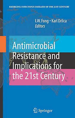 Antimicrobial Resistance and Implications for the 21st Century by Fong & I.W.