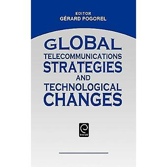 Global Telecommunications Strategies and Technological Changes by Pogorel & Gerard