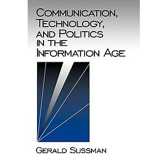Communication Technology and Politics in the Information Age by Sussman & Gerald