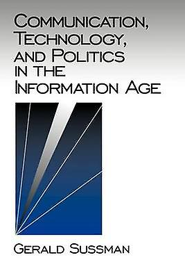 Communication Technology and Politics in the Information Age by Susshomme & Gerald