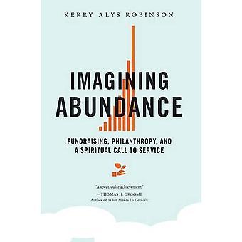 Imaginant abondance philanthropie de collecte de fonds et un appel spirituel au Service de Robinson & Kerry A