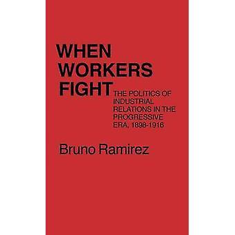 Når arbeidere kjempe politikk forbindelser i progressiv tid 18981916 av Ramirez & Bruno